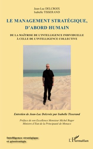 Le management stratégique, d'abord humain: De la maîtrise de l'intelligence individuelle à celle de l'intelligence collective (French Edition)