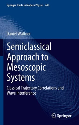 Semiclassical Approach to Mesoscopic Systems: Classical Trajectory Correlations and Wave Interference (Springer Tracts in Modern Physics, Vol. 245)