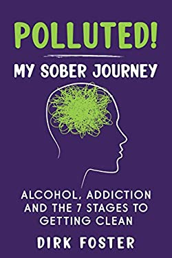 Polluted! My Sober Journey: Alcohol, Addiction and The 7 Stages to Getting Clean