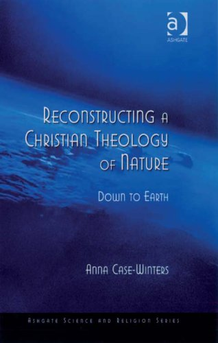 - Reconstructing a Christian Theology of Nature: Down to Earth (Ashgate Science and Religion Series)