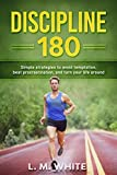 Discipline 180: Simple Strategies to Avoid Temptation, Beat Procrastination, and Turn Your Life Around