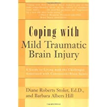 Coping with Mild Traumatic Brain Injury: A Guide to Living with the Challenges Associated with Concussion/Brain Injury