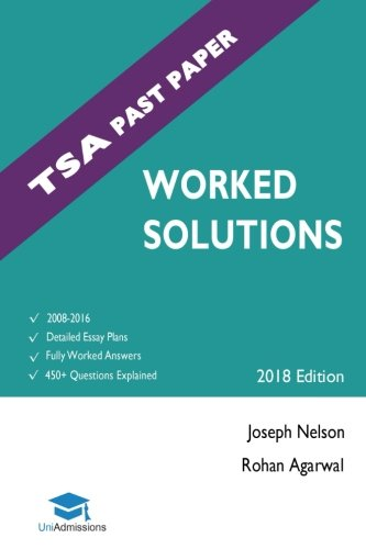 TSA Past Paper Worked Solutions: 2008 - 2016, Fully worked answers to 450+ Questions, Detailed Essay Plans, Thinking Skills Assessment Cambridge & ... TSA Past paper Question + Essay UniAdmissions