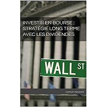 Investir en bourse : stratégie long terme avec les dividendes (French Edition)