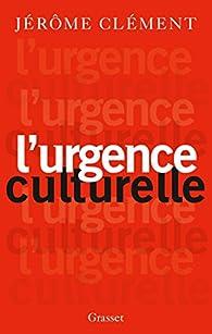 L'urgence culturelle: essai par Jérôme Clément