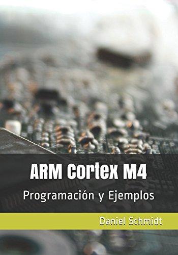 ARM Cortex M4: Programacion y Ejemplos (Spanish Edition) [Daniel Schmidt] (Tapa Blanda)