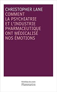 Comment la psychiatrie et l'industrie pharmaceutique ont médicalisé nos émotions, Lane, Christopher