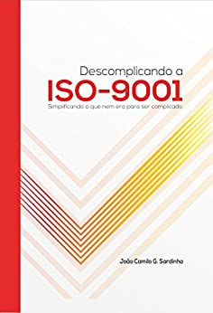 Descomplicando a ISO-9001: Simplificando o que nem era para ser complicado. por [Sardinha, João Camilo G.]