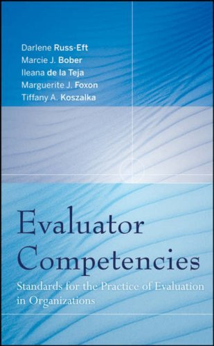 Evaluator Competencies: Standards for the Practice of Evaluation in Organizations: 1st (First) Edition