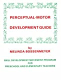 Perceptual-Motor Development Guide : Motor Skill Development for Preschool and Elementary Grades, Bossenmeyer, Melinda, 091525624X