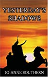 Yesterday's Shadows, Jo-Anne Southern, 1594536643