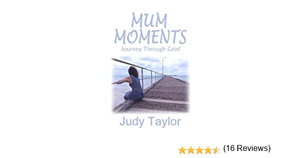 Mum moments journey through grief kindle edition by judy taylor mum moments journey through grief kindle edition by judy taylor religion spirituality kindle ebooks amazon fandeluxe Ebook collections