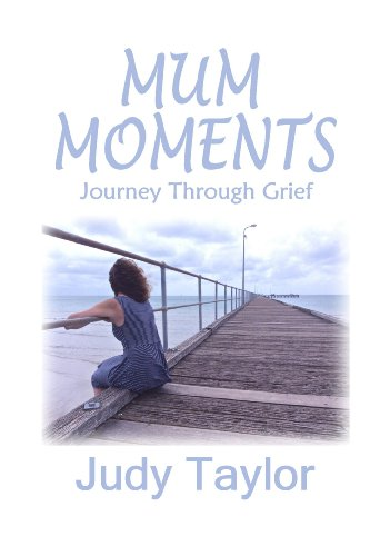 Mum moments journey through grief kindle edition by judy taylor mum moments journey through grief by taylor judy fandeluxe Ebook collections