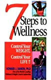 7 Steps to Wellness: Control Your Weight, Control You Life