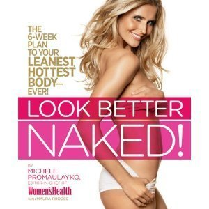 Look Better Naked! The 6-week Plan to Your Leanest Hottest Body Ever! PDF
