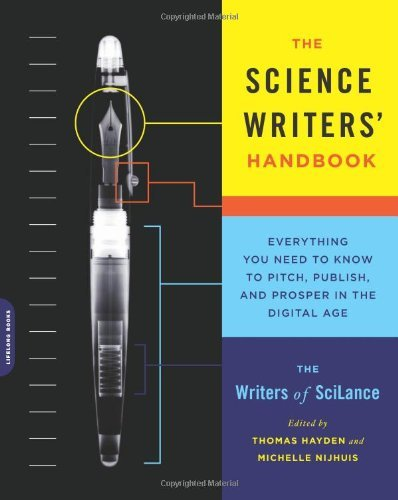 The Science Writers' Handbook: Everything You Need to Know to Pitch, Publish, and Prosper in the Digital Age by Writers of SciLance (2013-04-30)