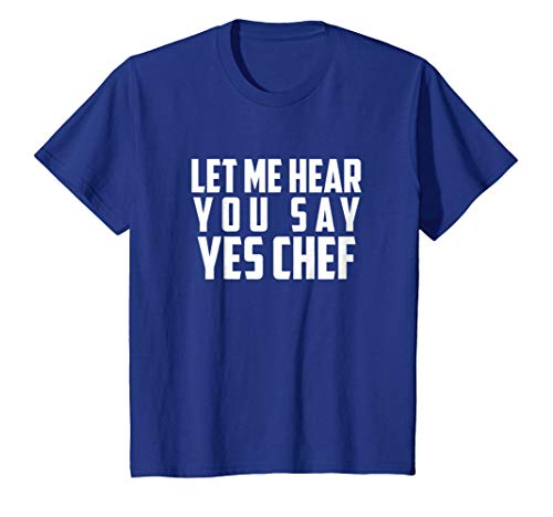 Chef Shirt: Let Me Hear You Say Yes Chef T-Shirt