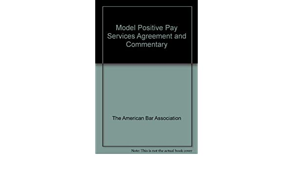 Model Positive Pay Services Agreement And Commentary 9781570736919