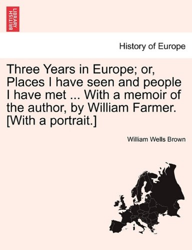 Read Online Three Years in Europe; Or, Places I Have Seen and People I Have Met ... with a Memoir of the Author, by William Farmer. [With a Portrait.] ebook