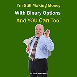 I'm Still Making Money with Binary Options - and You Can Too!