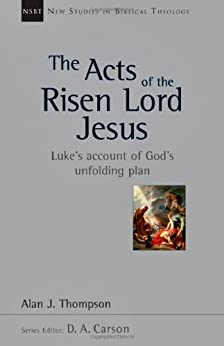 The Acts of the Risen Lord Jesus: Luke's Account of God's Unfolding Plan (New Studies in Biblical Theology) by [Thompson, Alan J.]