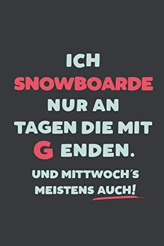 Ich Snowboarde: nur an Tagen die mit G enden | Notizbuch - tolles Geschenk für Notizen, Scribbeln und Erinnerungen | liniert mit 100 Seiten (German Edition) (Brillen Nur)
