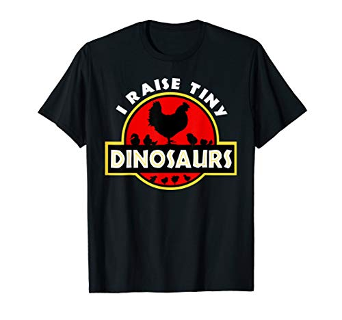 I Raise Tiny Dinosaurs Chicken Lover T