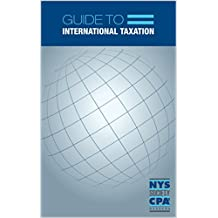Guide to International Taxation: The New York State Society of Certified Public Accountants Guide to International Taxation