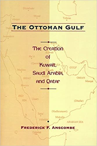 The Ottoman Gulf: The Creation of Kuwait, Saudi Arabia, and Qatar