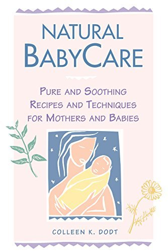 Natural BabyCare: Pure and Soothing Recipes and Techniques for Mothers and Babies (Natural Health and Beauty Series) by Colleen K. Dodt (1997-01-04)
