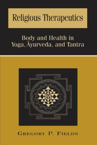 Religious Therapeutics: Body and Health in Yoga, Ayurveda, and Tantra (SUNY Series in Religious Studies)