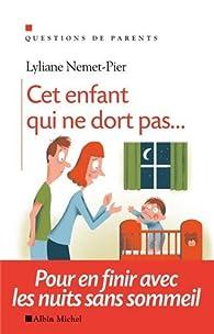 Cet enfant qui ne dort pas... Pour en finir avec les nuits sans sommeil par Lyliane Nemet-Pier