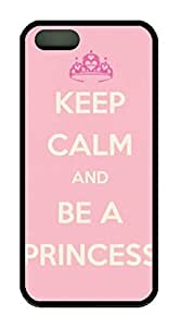 Keep Calm And Be A Princess Iphone 5 5S Case TPU Material