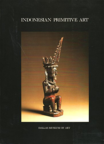 Indonesian Primitive Art: Indonesia, Malaysia, The Philippines from the Collection of the Barbier-Müller Museum, Geneva