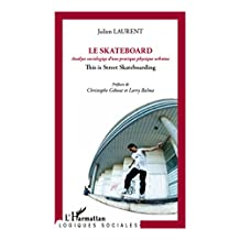 Skateboard - analyse sociologique d'une pratique physique ur: Analyse sociologique d'une pratique physique urbaine - This is Street Skateboarding (French Edition)