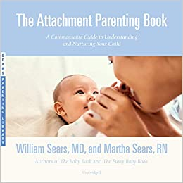 Download The Attachment Parenting Book A Commonsense Guide To Understanding And Nurturing Your Baby By William Sears