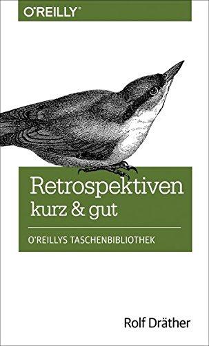 Retrospektiven - kurz & gut Taschenbuch – 30. Oktober 2014 Rolf Dräther 3955618005 Informatik Anwendungen