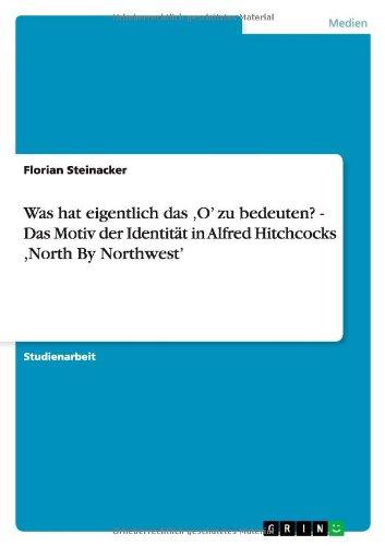 Download Was hat eigentlich das 'O' zu bedeuten? - Das Motiv der Identität in Alfred Hitchcocks ,North By Northwest' (German Edition) pdf epub