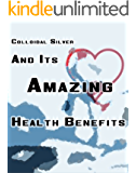 Colloidal Silver And Its Amazing Health Benefits