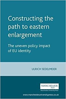 Book Constructing the Path to Eastern Enlargement: The Uneven Policy Impact of EU Identity (Europe in Change): The Uneven Policy Impact of EU Identity (Europe in Change)