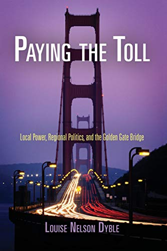- Paying the Toll: Local Power, Regional Politics, and the Golden Gate Bridge (American Business, Politics, and Society)