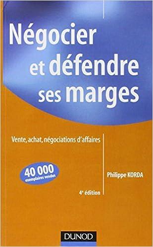 Négocier et défendre ses marges - 4ème édition: Vente, achat,négociations d'affaires