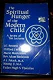 The Spiritual Hunger of the Modern Child, Bennett, J. G. and Montessori, Mario, 0934254060