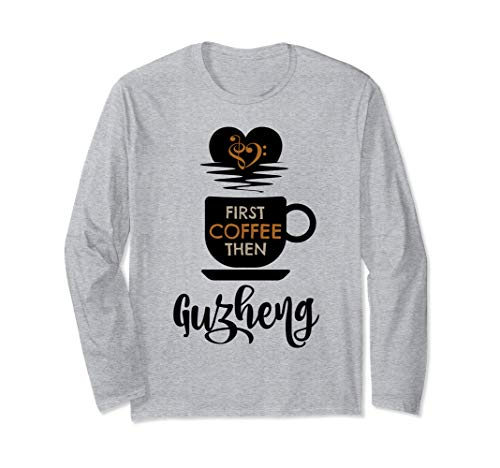 First Coffee Then Guzheng Music Lover Chinese Zither Unisex Long Sleeve T-Shirt