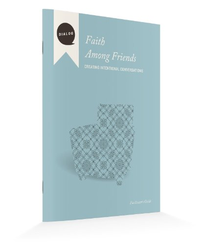 Among Friends Paper - Faith Among Friends: Creating Intentional Conversations, Facilitator's Guide (Dialog)