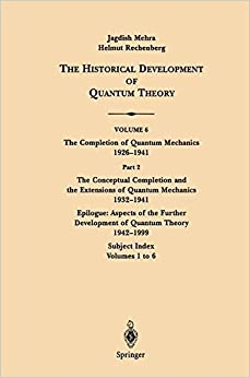 The Conceptual Completion and Extensions of Quantum Mechanics 1932-1941. Epilogue: Aspects of the Further Development of Quantum Theory 1942-1999 : ... Historical Development of Quantum Theory)