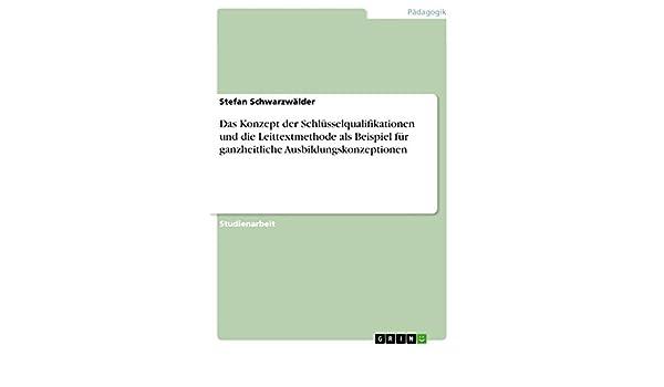 amazoncom das konzept der schlsselqualifikationen und die leittextmethode als beispiel fr ganzheitliche ausbildungskonzeptionen german edition ebook - Schlusselqualifikationen Beispiele