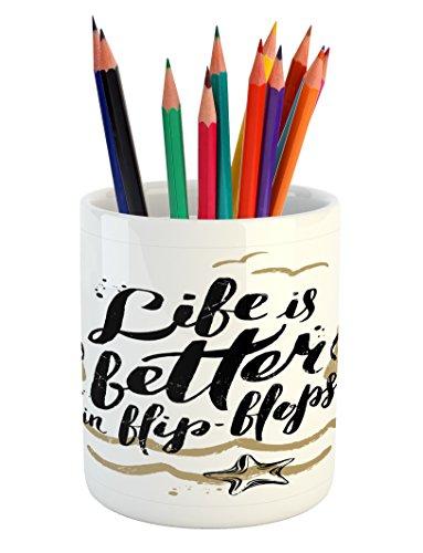 (Lunarable Saying Pencil Pen Holder, Life is Better in Flip-Flops Sandy Beach Starfish Getaway Seaside Enjoyment, Ceramic Pencil Pen Holder for Desk Office Accessory, 3.6