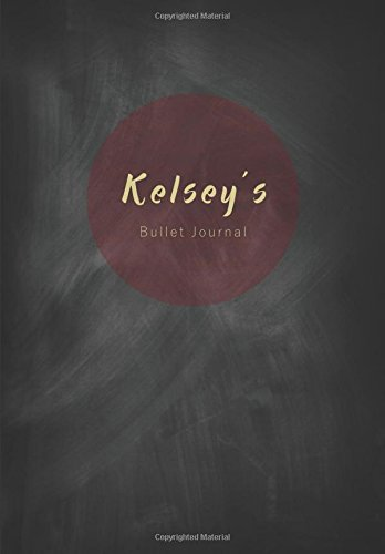 Read Online Kelsey's Bullet Journal: A Personalized Name Dot Grid Notebook/Planner/Organizer (7x10 Inches) (Cute Notebooks, Journals and Other Unique Birthday ... Best Friend and Other Women and Teen Girls)) PDF