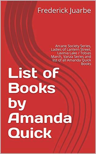 List of Books by Amanda Quick: Arcane Society Series, Ladies of Lantern Street, Lavinia Lake / Tobias March, Vanza Series and list of all Amanda Quick Books